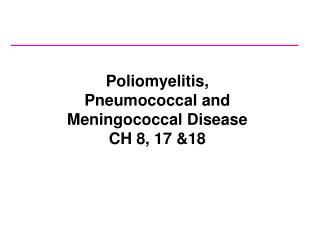Poliomyelitis, Pneumococcal and Meningococcal Disease CH 8, 17 18