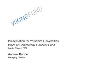 Presentation for Yorkshire Universities Proof of Commercial Concept Fund Leeds, 5 March 2008