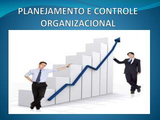 PLANEJAMENTO E CONTROLE ORGANIZACIONAL