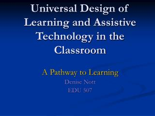 Universal Design of Learning and Assistive Technology in the Classroom