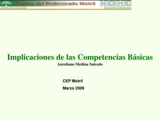 Implicaciones de las Competencias Básicas Aureliano Medina Salcedo