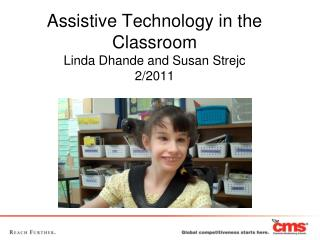 Assistive Technology in the Classroom Linda Dhande and Susan Strejc 2/2011