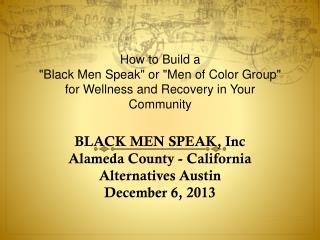 BLACK MEN SPEAK, Inc Alameda County - California  Alternatives Austin  December 6, 2013