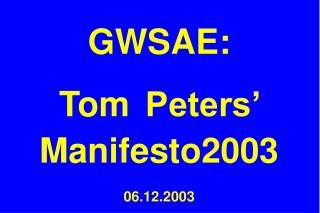 GWSAE: Tom Peters' Manifesto2003 06.12.2003