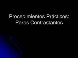 Procedimientos Pr cticos:  Pares Contrastantes