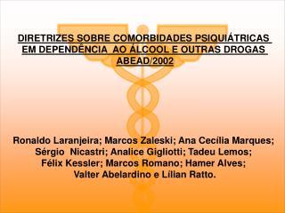 DIRETRIZES SOBRE COMORBIDADES PSIQUIÁTRICAS  EM DEPENDÊNCIA  AO ÁLCOOL E OUTRAS DROGAS  ABEAD/2002
