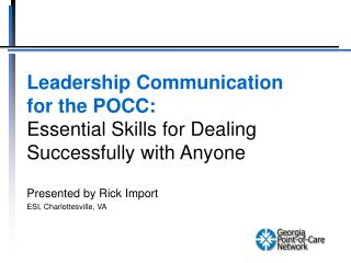 Leadership Communication  for the POCC: Essential Skills for Dealing  Successfully with Anyone