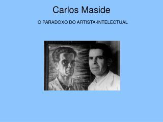 Carlos Maside O PARADOXO DO ARTISTA-INTELECTUAL