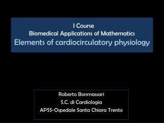 I  Course Biomedical Applications of Mathematics Elements of cardiocirculatory physiology