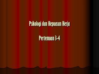 Psikologi dan Kepuasan Kerja Pertemuan 3-4