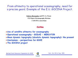 Outline Use of satellite altimetry for oceanography Operational oceanography – GODAE - MERCATOR