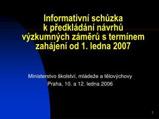 Informativní schůzka k předkládání návrhů výzkumných záměrů s termínem zahájení od 1. ledna 2007