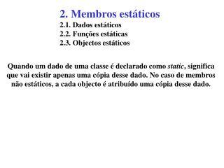 2. Membros estáticos 2.1. Dados estáticos 2.2. Funções estáticas 2.3. Objectos estáticos