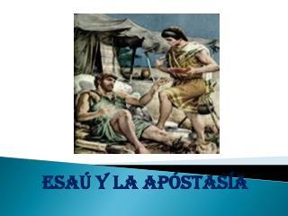 Esaú  Y LA APÓSTASÍA