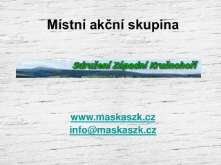 Místní akční skupina maskaszk.cz info@maskaszk.cz