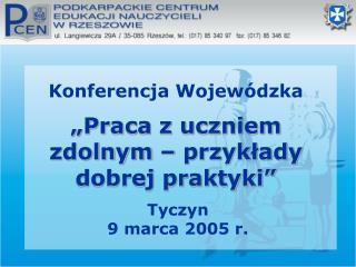 """Konferencja Wojewódzka """"Praca z uczniem zdolnym – przykłady dobrej praktyki"""""""
