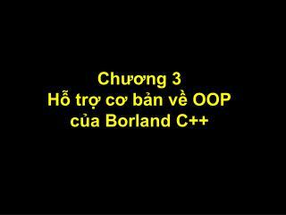 Chương 3 Hỗ trợ cơ bản về OOP của Borland C++