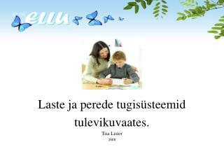 Laste ja perede tugisüsteemid tulevikuvaates. Tiia Lister 2008