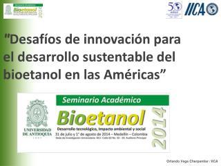 """"""" Desafíos  de innovación para el desarrollo sustentable del  bioetanol  en las Américas """""""