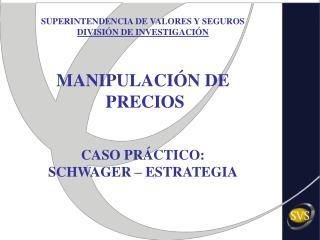 SUPERINTENDENCIA DE VALORES Y SEGUROS DIVISIÓN DE INVESTIGACIÓN MANIPULACIÓN DE  PRECIOS