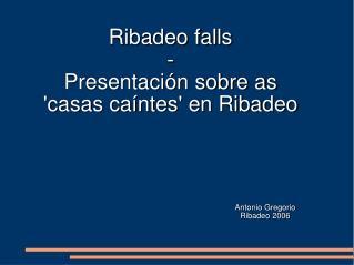 Ribadeo falls - Presentaci�n sobre as 'casas ca�ntes' en Ribadeo