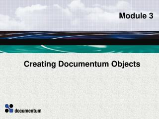 Creating Documentum Objects