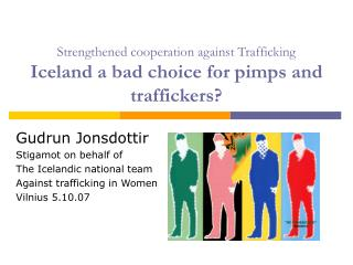 Strengthened cooperation against Trafficking Iceland a bad choice for pimps and traffickers?
