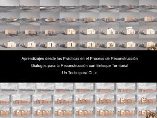 Aprendizajes desde las Prácticas en el Proceso de Reconstrucción