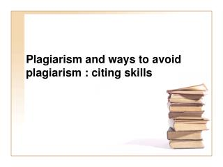 Plagiarism and ways to avoid plagiarism : citing skills