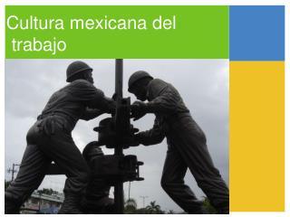 Cultura mexicana del trabajo