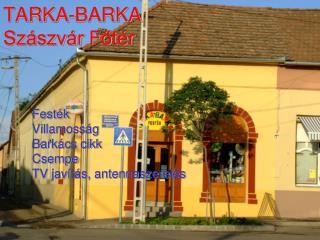 TARKA-BARKA  Sz�szv�r F?t�r