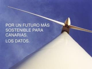POR UN FUTURO MÁS SOSTENIBLE PARA CANARIAS. LOS DATOS.