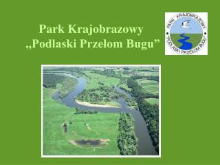 """Park Krajobrazowy  """"Podlaski Przełom Bugu"""""""