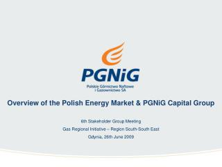 Overview of the Polish Energy Market & PGNiG Capital Group 6th Stakeholder Group Meeting