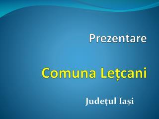 Prezentare Comuna  Le țcani