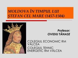 MOLDOVA ÎN TIMPUL LUI ŞTEFAN CEL MARE (1457-1504)