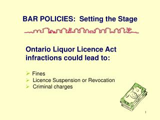 Ontario Liquor Licence Act infractions could lead to:      Fines   Licence Suspension or Revocation   Criminal charges