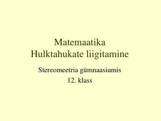 Matemaatika Hulktahukate liigitamine