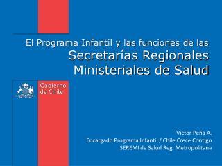 Victor Peña A. Encargado Programa Infantil / Chile Crece Contigo
