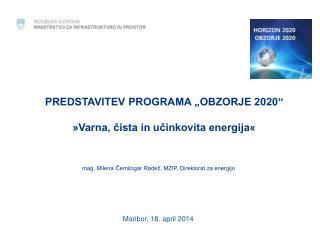 """PREDSTAVITEV PROGRAMA """"OBZORJE 2020"""" »Varna, čista in učinkovita energija«"""