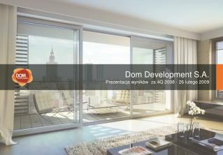 Dom Development S.A. Prezentacja wynik�w   za 4Q 2008 - 26 lutego 2009
