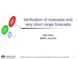 Verification of nowcasts and very short range forecasts
