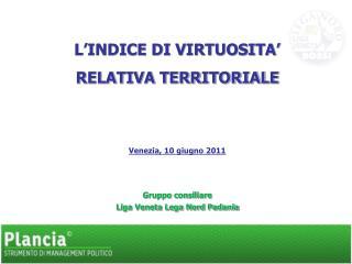 L'INDICE DI VIRTUOSITA'  RELATIVA TERRITORIALE Venezia, 10 giugno 2011 Gruppo consiliare