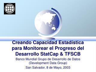 Creando Capacidad Estadística para Monitorear el Progreso del Desarrollo StatCap & TFSCB
