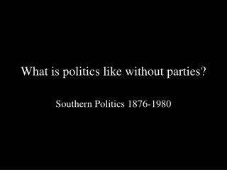What is politics like without parties?