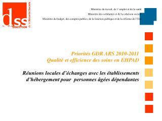 Priorités GDR ARS 2010-2011 Qualité et efficience des soins en EHPAD