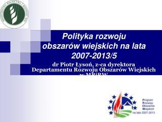 Polityka r ozwoju o bszarów  w iejskich na lata 2007-2013 /5