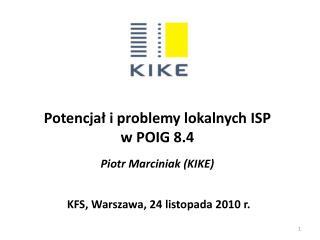 Potencjał i problemy lokalnych ISP w POIG 8.4 Piotr Marciniak (KIKE)