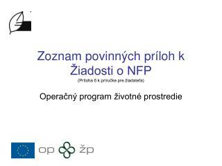 Zoznam povinných príloh k Žiadosti o NFP (Príloha 6 k príručke pre žiadateľa)