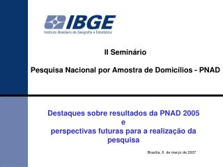 Destaques sobre resultados da PNAD 2005 e  perspectivas futuras para a realização da pesquisa